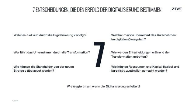 © twt.de 7ENTSCHEIDUNGEN,DIEDENERFOLGDERDIGITALISIERUNGBESTIMMEN 7 Welches Ziel wird durch die Digitalisierung verfolgt? W...
