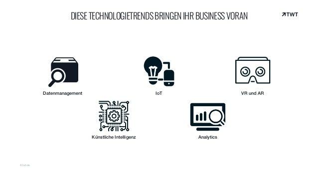 © twt.de DIESETECHNOLOGIETRENDSBRINGENIHRBUSINESSVORAN Datenmanagement IoT VR und AR Künstliche Intelligenz Analytics