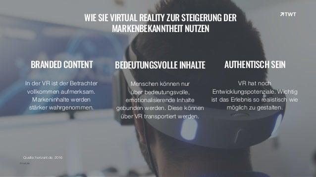 © twt.de WIE SIE VIRTUAL REALITY ZUR STEIGERUNG DER  MARKENBEKANNTHEIT NUTZEN BRANDED CONTENT In der VR ist der Betrachte...