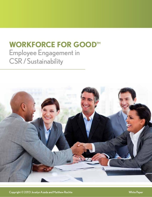 Workforce for Good™ Employee Engagement in CSR / Sustainability  Copyright © 2013 Jocelyn Azada and Matthew Rochte  White ...