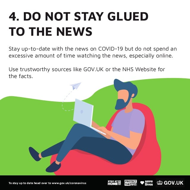 4. DO NOT STAY GLUED TO THE NEWS Stay up-to-date with the news on COVID-19 but do not spend an excessive amount of time wa...