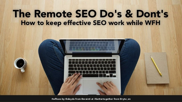 #wfhseo by @aleyda from @orainti at #bettertogether from @ryte_en The Remote SEO Do's & Dont's How to keep effective SEO w...
