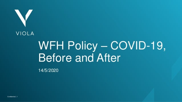 Confidential | 1Confidential | 1 WFH Policy – COVID-19, Before and After 14/5/2020