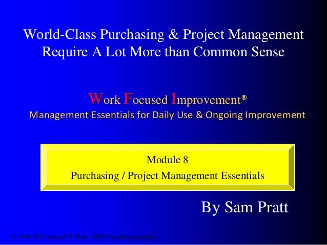 Work Focused Improvement® Management Essentials for Daily Use & Ongoing Improvement World-Class Purchasing & Project Manag...