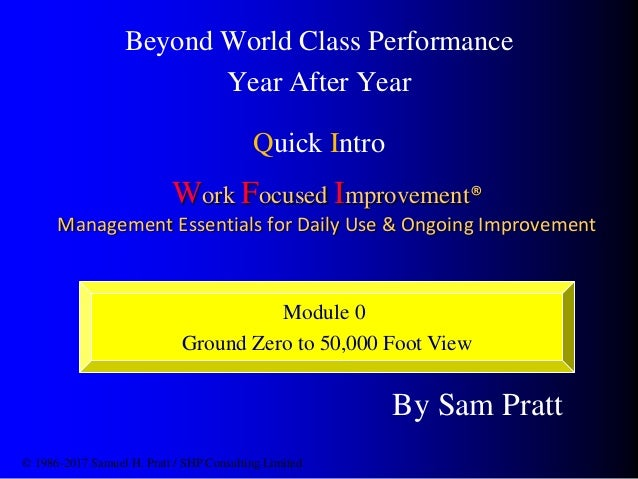 Work Focused Improvement® Management Essentials for Daily Use & Ongoing Improvement Beyond World Class Performance Year Af...