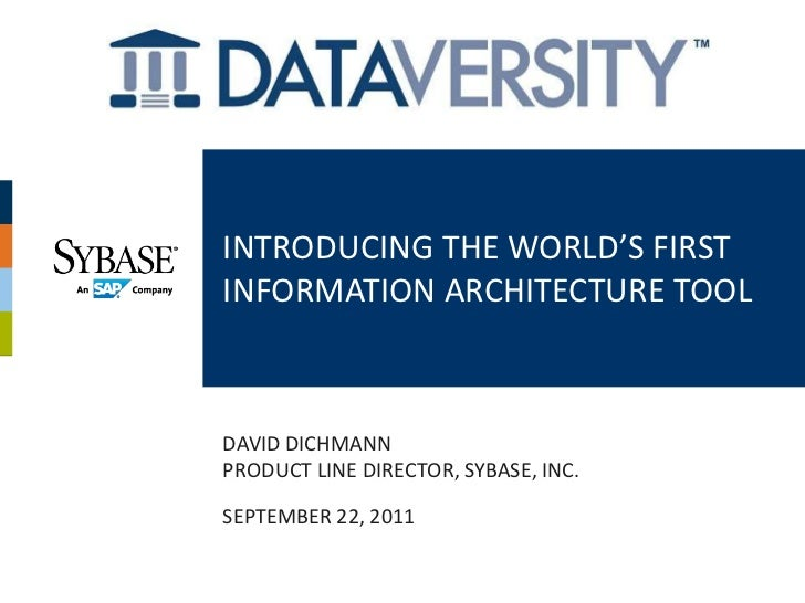INTRODUCING THE WORLD'S FIRSTINFORMATION ARCHITECTURE TOOLDAVID DICHMANNPRODUCT LINE DIRECTOR, SYBASE, INC.SEPTEMBER 22, 2...
