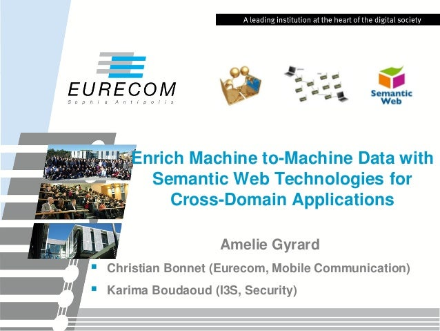 Enrich Machine to-Machine Data with Semantic Web Technologies for Cross-Domain Applications Amelie Gyrard  Christian Bonn...