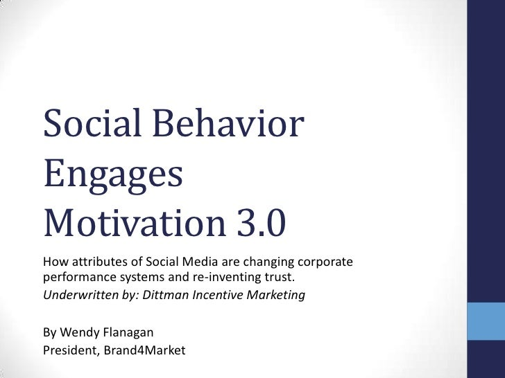 Social BehaviorEngagesMotivation 3.0How attributes of Social Media are changing corporateperformance systems and re-invent...