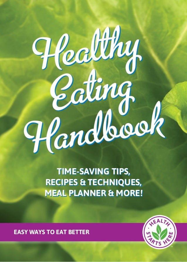 time-saving tips, recipes & techniques, meal planner & MORE! Healthy Handbook Eating Easy Ways to Eat Better
