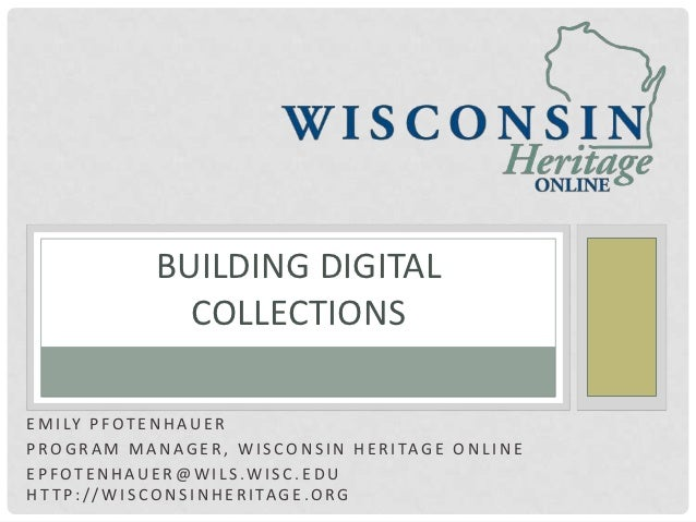BUILDING DIGITAL                     COLLECTIONSE M I LY P F O T E N H A U E RP R O G R A M M A N A G E R , W I S C O N S ...