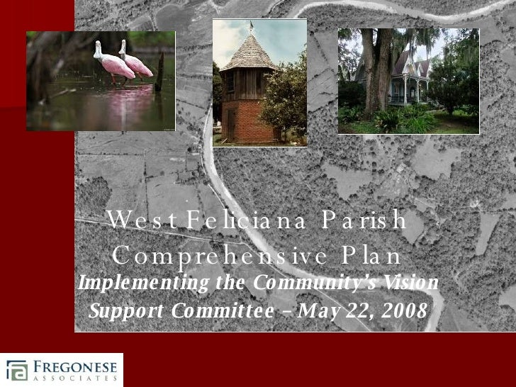 West Feliciana Parish Comprehensive Plan Implementing the Community's Vision Support Committee – May 22, 2008