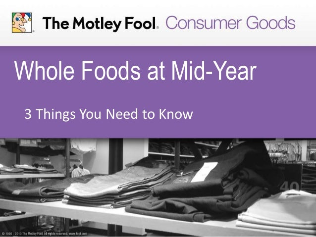 Whole Foods at Mid-Year 3 Things You Need to Know