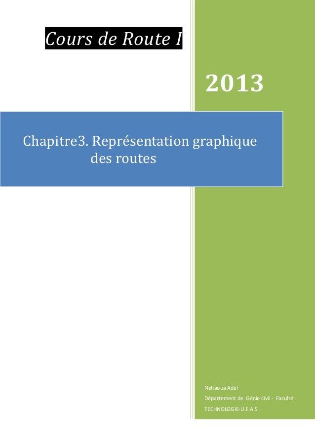 Cours de Route I 2013 Nehaoua Adel Département de Génie civil - Faculté : TECHNOLOGIE-U.F.A.S Chapitre3. Représentation gr...