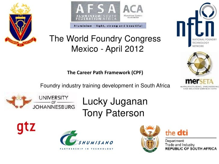 The World Foundry Congress        Mexico - April 2012          The Career Path Framework (CPF)Foundry industry training de...