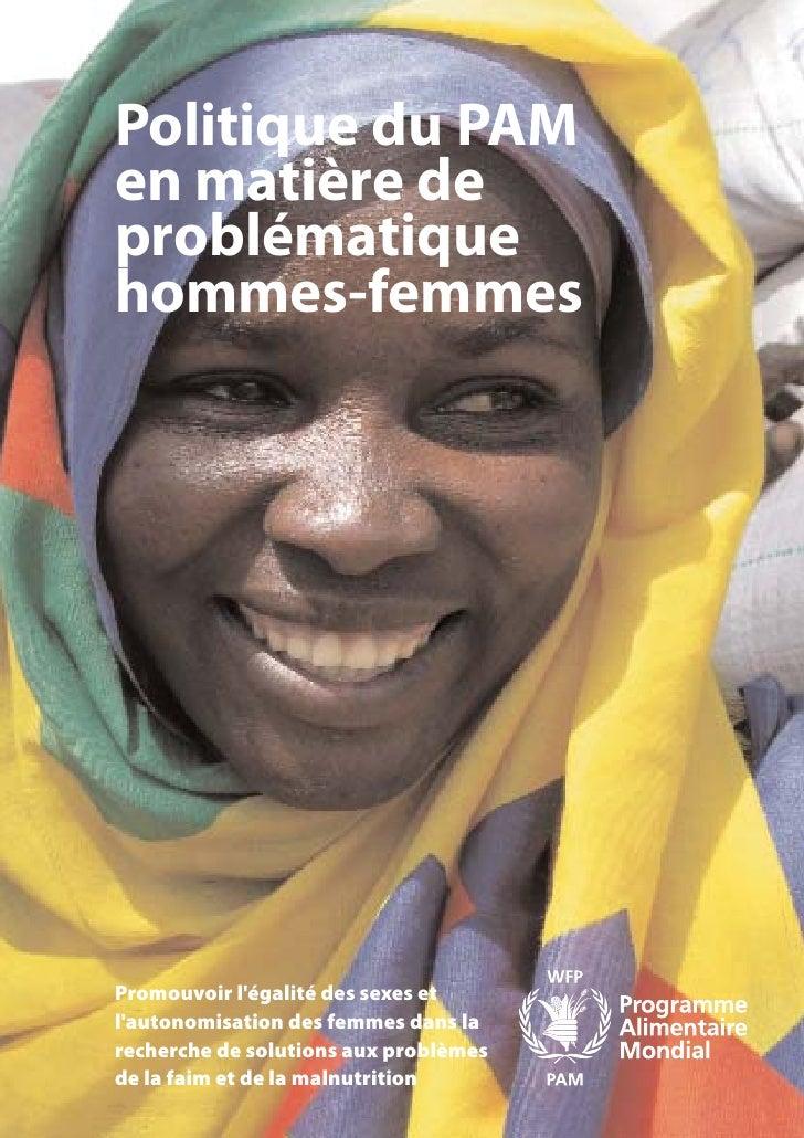 Politique du PAM en matière de problématique hommes-femmes     Promouvoir l'égalité des sexes et l'autonomisation des femm...