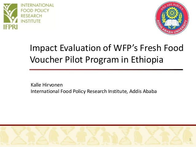 Impact Evaluation of WFP's Fresh Food Voucher Pilot Program in Ethiopia Kalle Hirvonen International Food Policy Research ...