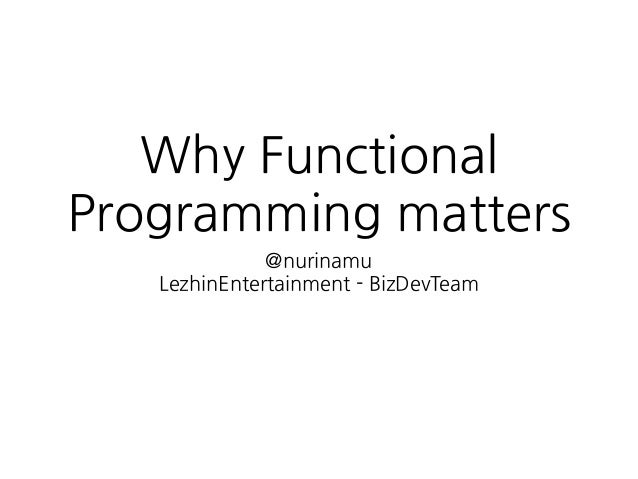 Why Functional Programming matters @nurinamu LezhinEntertainment - BizDevTeam