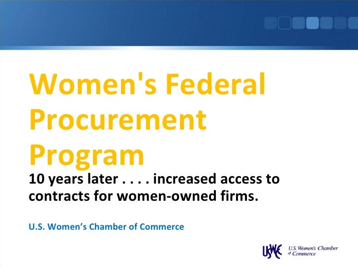Women's Federal Procurement Program 10 years later . . . . increased access to contracts for women-owned firms. U.S. Women...