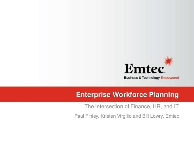 Emtec, Inc. Proprietary & Confidential. All rights reserved 2015. Enterprise Workforce Planning The Intersection of Financ...
