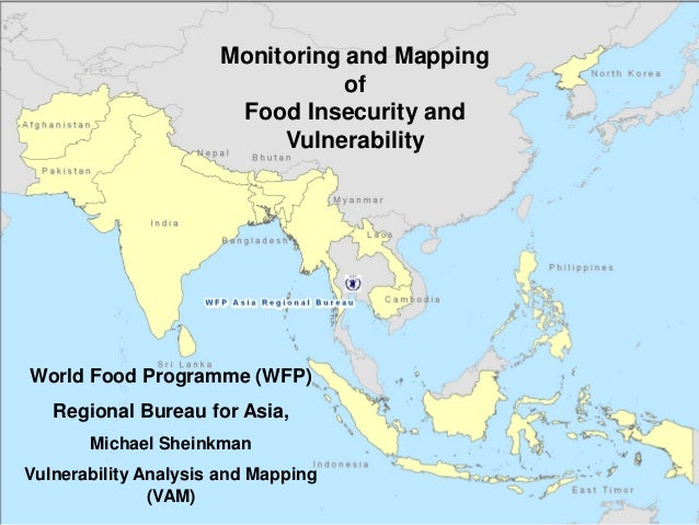 World Food Programme (WFP) Regional Bureau for Asia, Michael Sheinkman Vulnerability Analysis and Mapping (VAM) Monitoring...