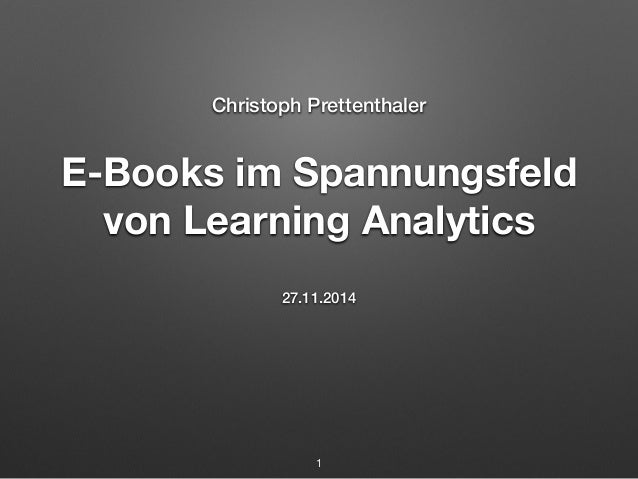 Christoph Prettenthaler  E-Books im Spannungsfeld  von Learning Analytics  27.11.2014  1