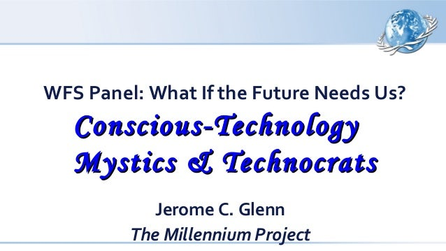 WFS Panel: What If the Future Needs Us? Conscious-TechnologyConscious-Technology Mystics & TechnocratsMystics & Technocrat...