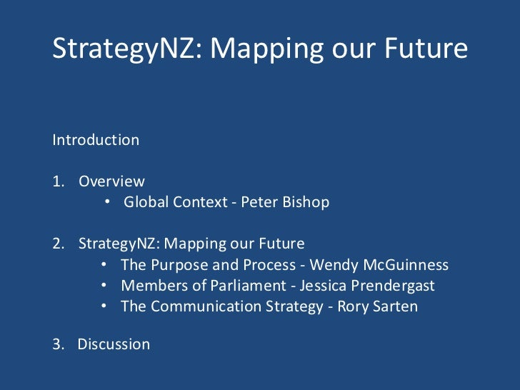 StrategyNZ: Mapping our Future<br />Introduction<br />Overview  <br /><ul><li>Global Context - Peter Bishop </li></ul>Stra...