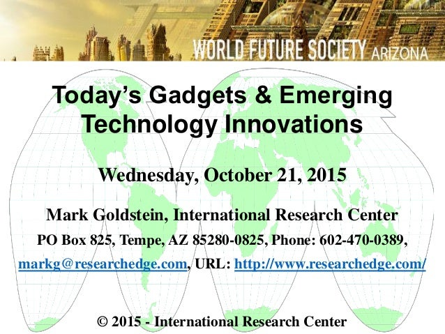 Today's Gadgets & Emerging Technology Innovations Wednesday, October 21, 2015 Mark Goldstein, International Research Cente...