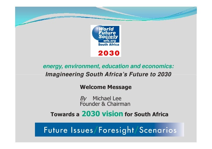 energy, environment, education and economics:  Imagineering South Africa's Future to 2030                Welcome Message  ...