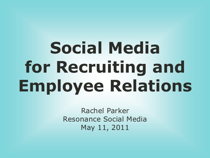 Social Media<br />for Recruiting and<br />Employee Relations<br />Rachel Parker<br />Resonance Social Media<br />May 11, 2...