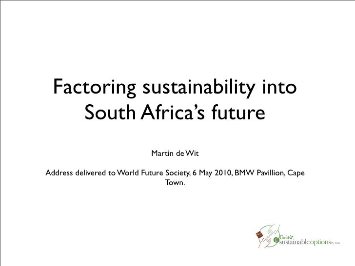 Factoring sustainability into      South Africa's future                               Martin de Wit  Address delivered to...