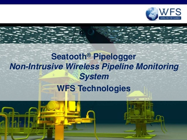 Seatooth® Pipelogger  Non-Intrusive Wireless Pipeline Monitoring  System  WFS Technologies