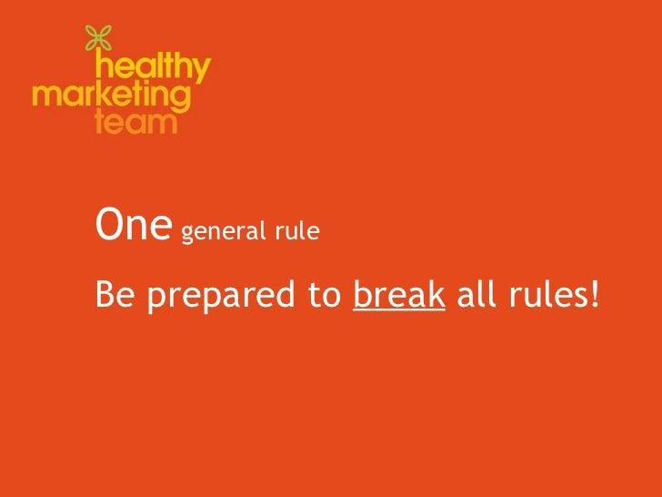 One  general rule Be prepared to  break  all rules!