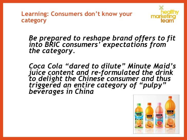 Learning: Consumers don't know your category <ul><li>Be prepared to reshape brand offers to fit into BRIC consumers' expec...