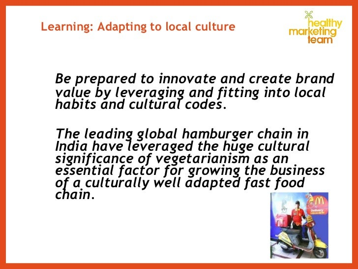 Learning: Adapting to local culture <ul><li>Be prepared to innovate and create brand value by leveraging and fitting into ...