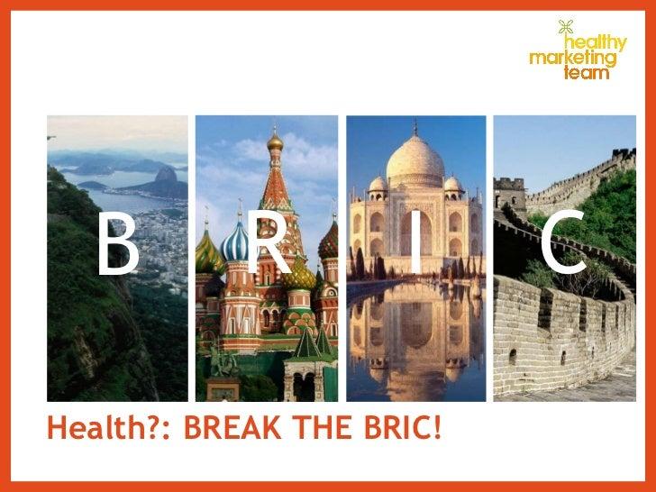 Health?: BREAK THE BRIC! B I R C