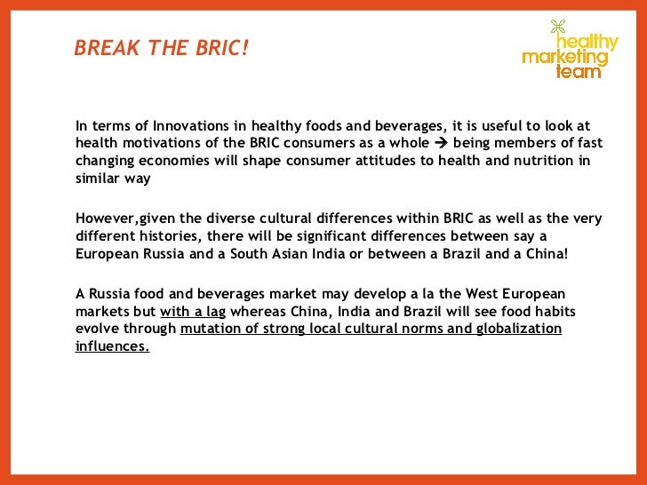 BREAK THE BRIC! <ul><li>In terms of Innovations in healthy foods and beverages, it is useful to look at health motivations...