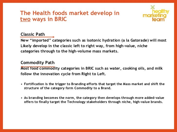 "The Health foods market develop in  two  ways in BRIC <ul><li>Classic Path </li></ul><ul><li>New ""imported"" categories suc..."