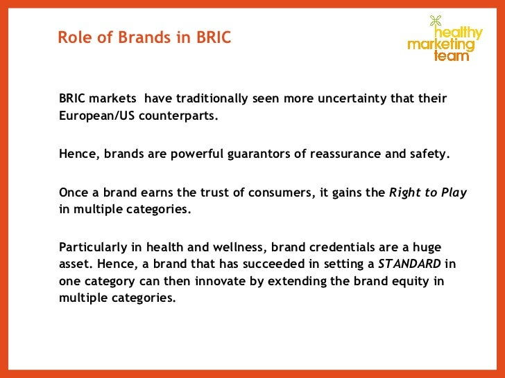 Role of Brands in BRIC  <ul><li>BRIC markets  have traditionally seen more uncertainty that their European/US counterparts...