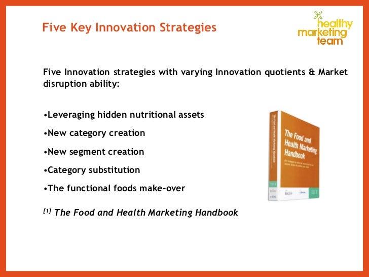 Five Key Innovation Strategies <ul><li>Five Innovation strategies with varying Innovation quotients & Market disruption ab...