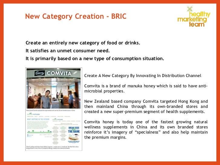 New Category Creation - BRIC <ul><li>Create an entirely new category of food or drinks. </li></ul><ul><li>It satisfies an ...