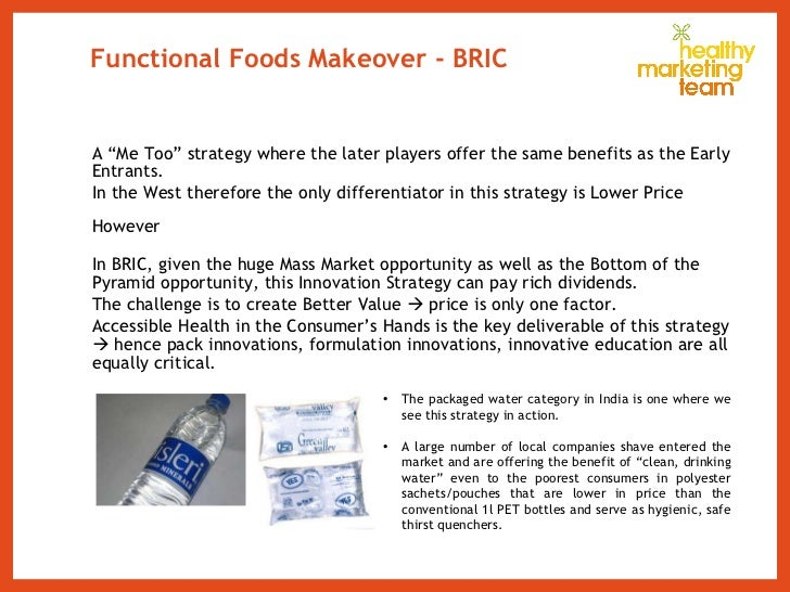 """Functional Foods Makeover - BRIC <ul><li>A """"Me Too"""" strategy where the later players offer the same benefits as the Early ..."""