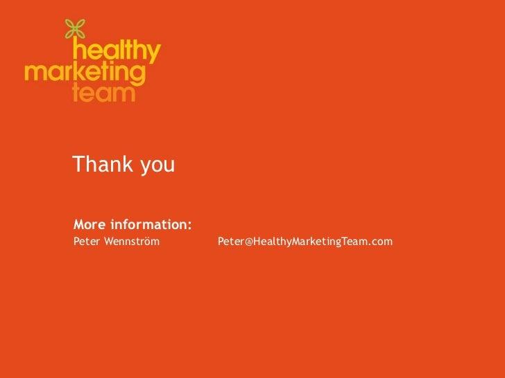 Thank you <ul><li>More information:  </li></ul><ul><ul><li>Peter Wennström Peter @HealthyMarketingTeam.com </li></ul></ul>