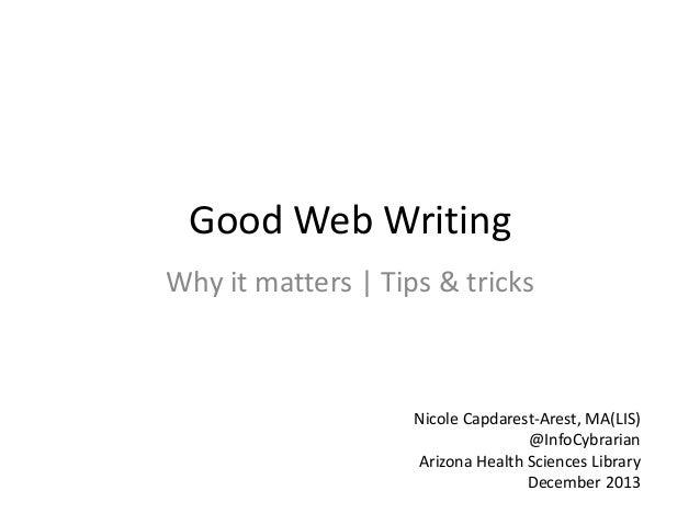 Good Web Writing Why it matters   Tips & tricks  Nicole Capdarest-Arest, MA(LIS) @InfoCybrarian Arizona Health Sciences Li...