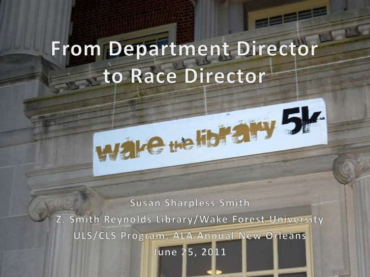 From Department Director to Race Director<br />Susan Sharpless Smith<br />Z. Smith Reynolds Library/Wake Forest University...