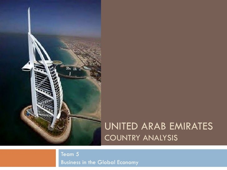 UNITED ARAB EMIRATES COUNTRY ANALYSIS Team 5 Business in the Global Economy