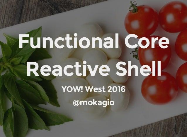 FunctionalCore ReactiveShell YOW!West2016 @mokagio