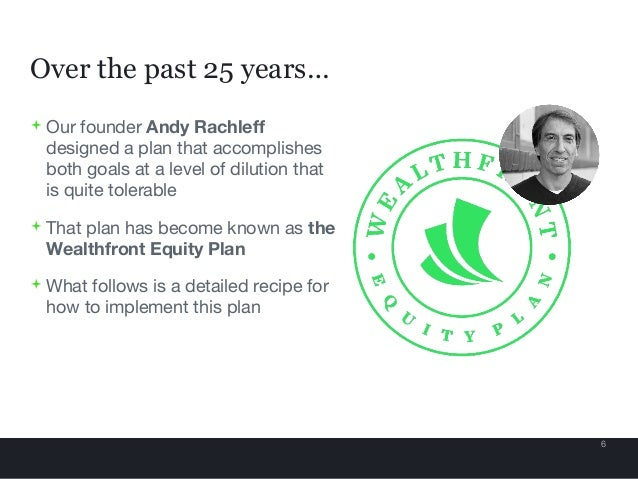 Over the past 25 years… 6  Our founder Andy Rachleff designed a plan that accomplishes both goals at a level of dilution ...