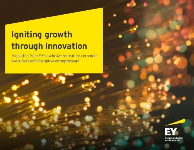 Highlights from EY's exclusive retreat for corporate executives and disruptive entrepreneurs Igniting growth through innov...