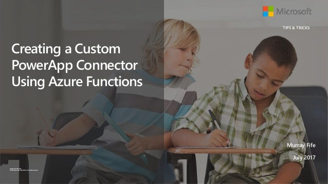 www.microsoft.com © 2017 Microsoft Corporation. All rights reserved. Creating a Custom PowerApp Connector Using Azure Func...